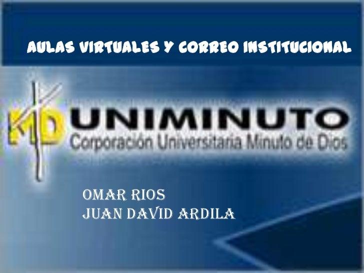 AULAS VIRTUALES Y CORREO INSTITUCIONAL      OMAR RIOS      JUAN DAVID ARDILA