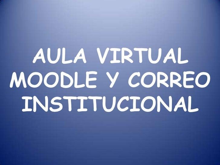 AULA VIRTUALMOODLE Y CORREO INSTITUCIONAL