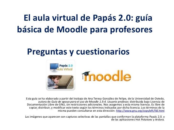 El aula virtual de Papás 2.0: guía básica de Moodle para profesores <br />Preguntas y cuestionarios<br />Esta guía se h...
