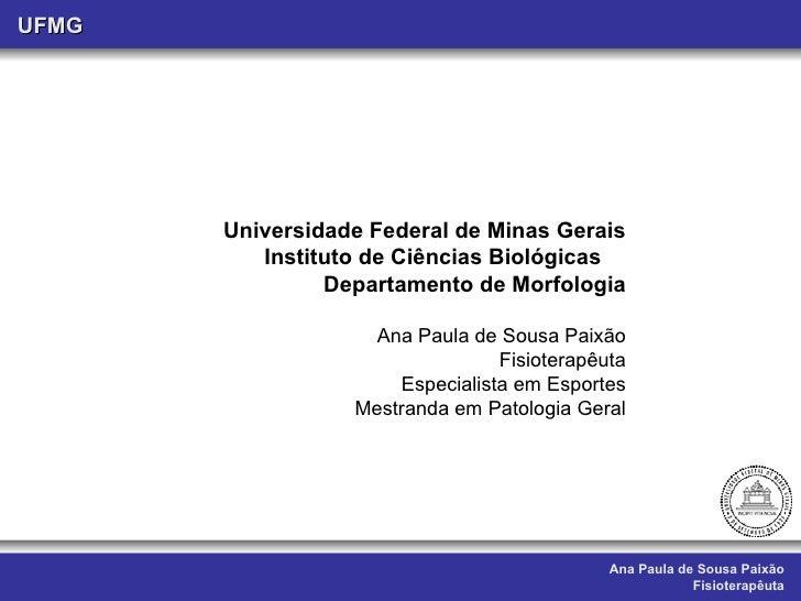 Ana Paula de Sousa Paixão Fisioterapêuta UFMG Universidade Federal de Minas Gerais Instituto de Ciências Biológicas  Depar...
