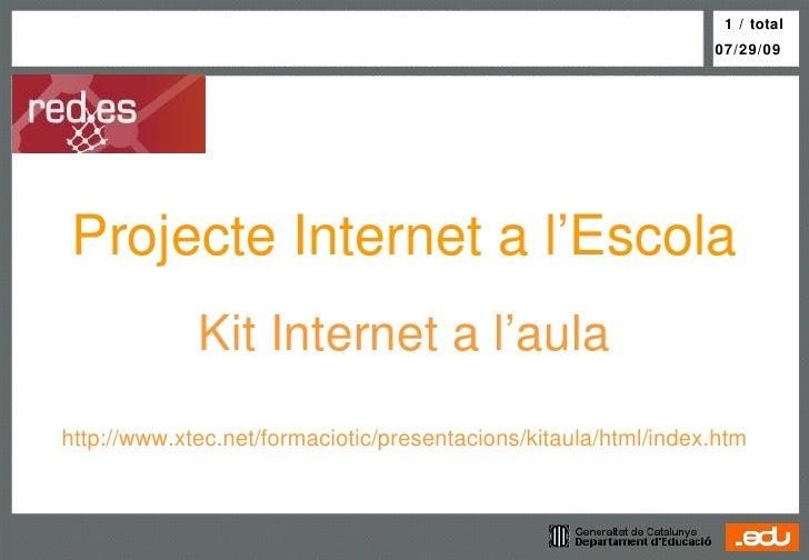 Projecte Internet a l'Escola Kit Internet a l'aula http://www.xtec.net/formaciotic/presentacions/kitaula/html/index.htm