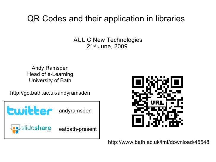 QR Codes and their application in libraries   AULIC New Technologies 21 st  June, 2009   Andy Ramsden Head of e-Learning U...
