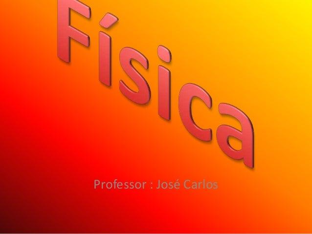 Professor : José Carlos