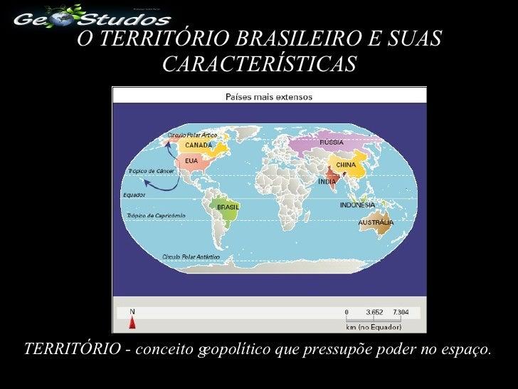 O TERRITÓRIO BRASILEIRO E SUAS CARACTERÍSTICAS TERRITÓRIO - conceito geopolítico que pressupõe poder no espaço.