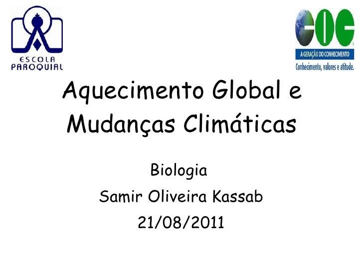 Aquecimento Global e Mudanças Climáticas Biologia  Samir Oliveira Kassab 21/08/2011
