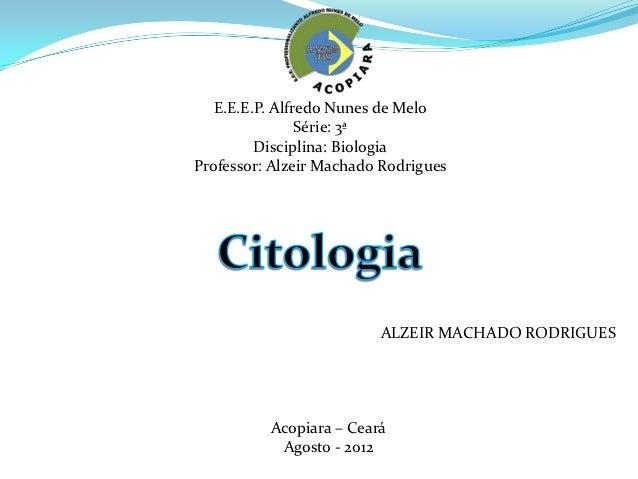 E.E.E.P. Alfredo Nunes de Melo                Série: 3ª         Disciplina: BiologiaProfessor: Alzeir Machado Rodrigues   ...