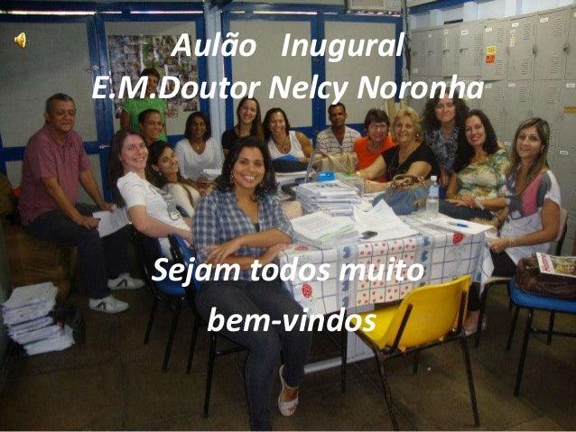 Aulão InuguralE.M.Doutor Nelcy Noronha   Sejam todos muito       bem-vindos
