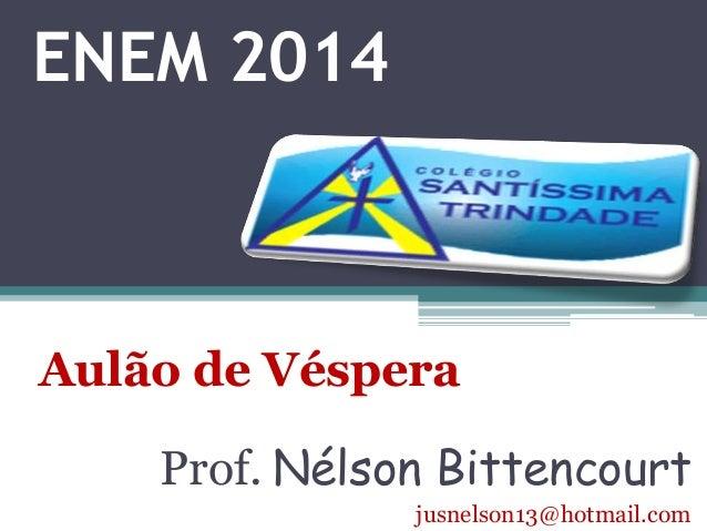 ENEM 2014  Aulão de Véspera  Prof. Nélson Bittencourt  jusnelson13@hotmail.com