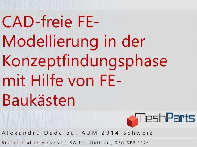 CAD-freie FE- Modellierung in der Konzeptfindungsphase mit Hilfe von FE- Baukästen A l e x a n d r u D a d a l a u , A U M...