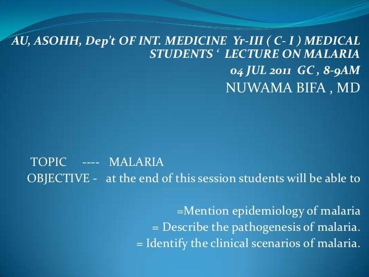 AU, ASOHH, Dep't OF INT. MEDICINE Yr-III ( C- I ) MEDICAL                      STUDENTS ' LECTURE ON MALARIA              ...
