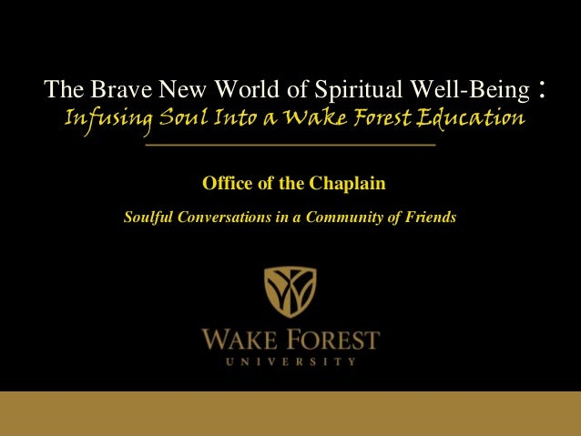 The Brave New World of Spiritual Well-Being : Infusing Soul Into a Wake Forest Education Office of the Chaplain Soulful Co...