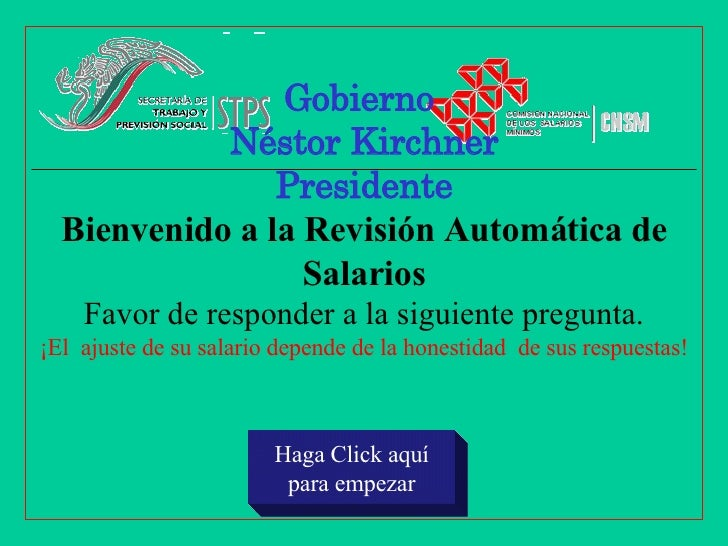 Gobierno  Néstor Kirchner Presidente Bienvenido a la Revisión Automática de Salarios Favor de responder a la siguiente pre...