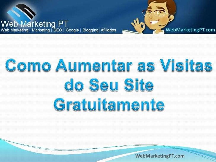 Como Aumentar as Visitas<br />do Seu Site<br />Gratuitamente<br />
