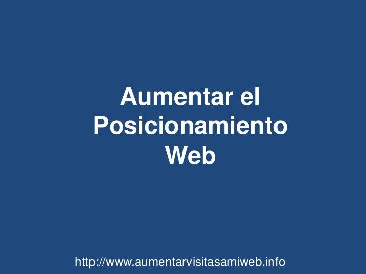 Aumentar el Posicionamiento Web <br />http://www.aumentarvisitasamiweb.info<br />
