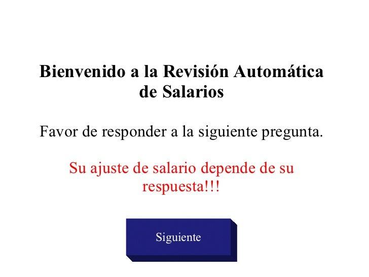 Bienvenido a la Revisión Automática de Salarios Favor de responder a la siguiente pregunta. Su ajuste de salario depende d...