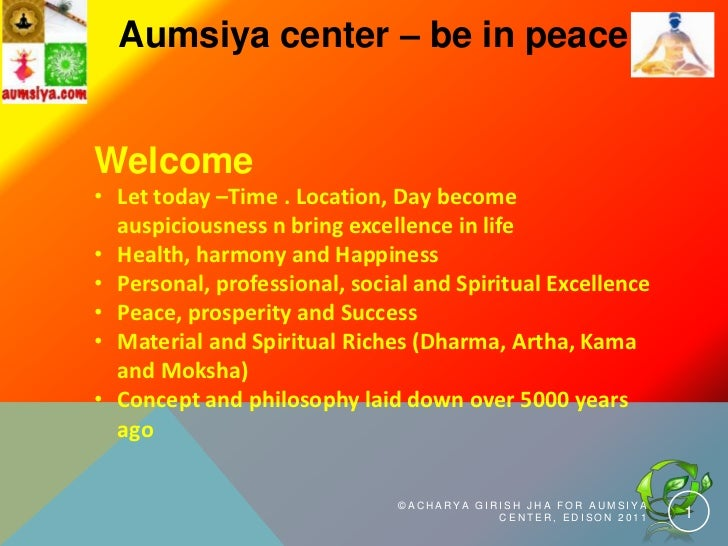 Aumsiya center – be in peaceWelcome• Let today –Time . Location, Day become  auspiciousness n bring excellence in life• He...