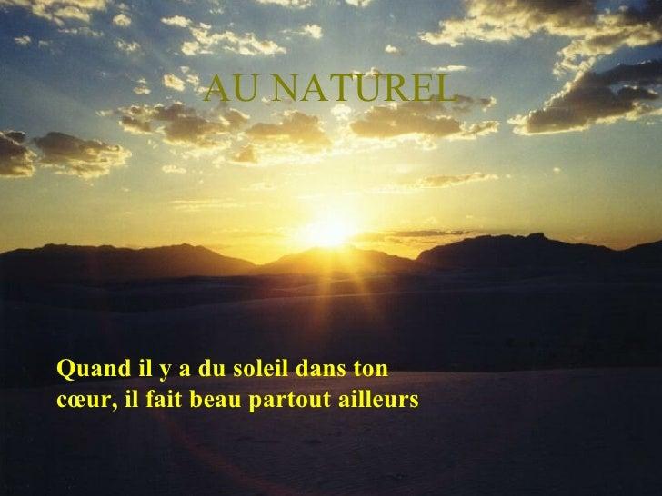 AU NATUREL Quand il y a du soleil dans ton cœur, il fait beau partout ailleurs