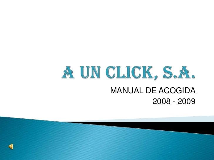 A UN CLICK, S.A.<br />MANUAL DE ACOGIDA<br />2008 - 2009<br />