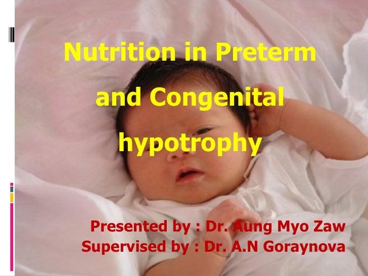Nutrition in Preterm and Congenital hypotrophy <ul><li>Presented by : Dr. Aung Myo Zaw </li></ul><ul><li>Supervised by : D...