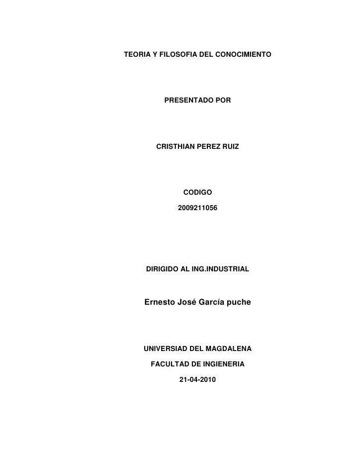 TEORIA Y FILOSOFIA DEL CONOCIMIENTO<br />PRESENTADO POR<br />CRISTHIAN PEREZ RUIZ <br />CODIGO<br />2009211056<br />DIRIGI...
