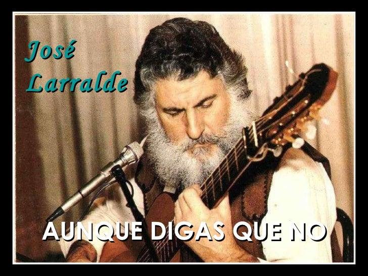 José  Larralde AUNQUE DIGAS QUE NO
