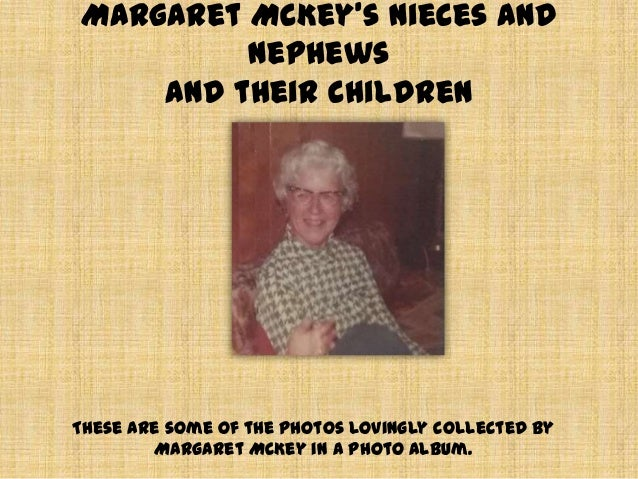 Margaret McKey's nieces andnephewsand their childrenThese are some of the photos lovingly collected byMargaret McKey in a ...