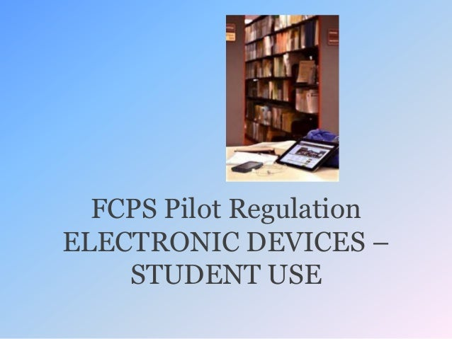 FCPS Pilot RegulationELECTRONIC DEVICES –STUDENT USE