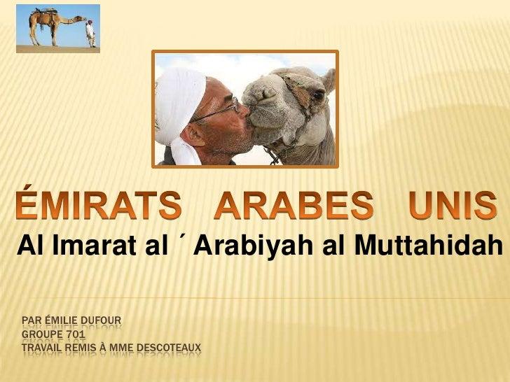 ÉMIRATS   ARABES   UNIS<br />        Al Imarat al ´ Arabiyah al Muttahidah<br />Par émiliedufourgroupe 701travail rem...