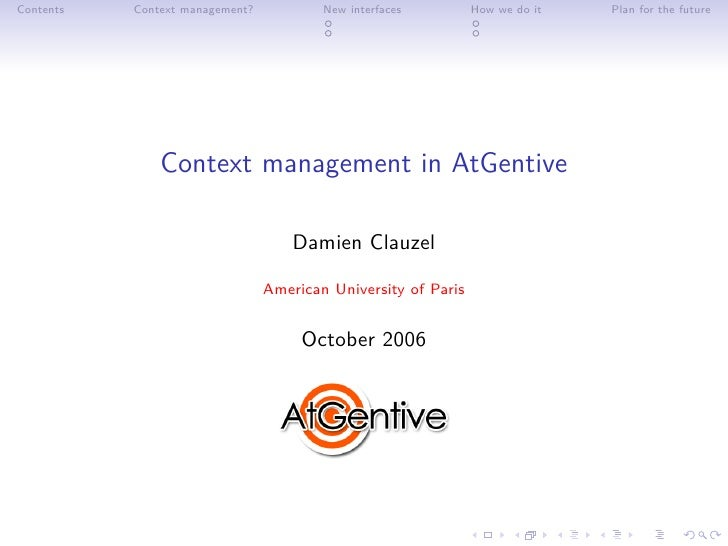 Contents   Context management?           New interfaces         How we do it   Plan for the future                    Cont...