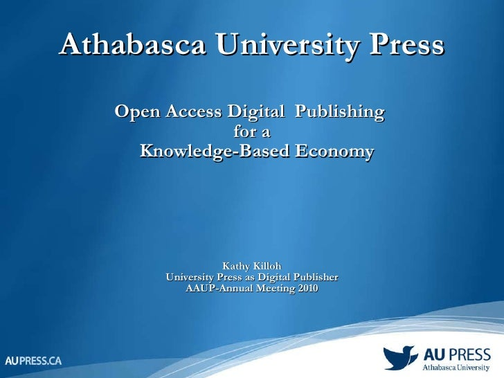 Athabasca University Press Open Access Digital  Publishing  for a   Knowledge-Based Economy Kathy Killoh University Press ...