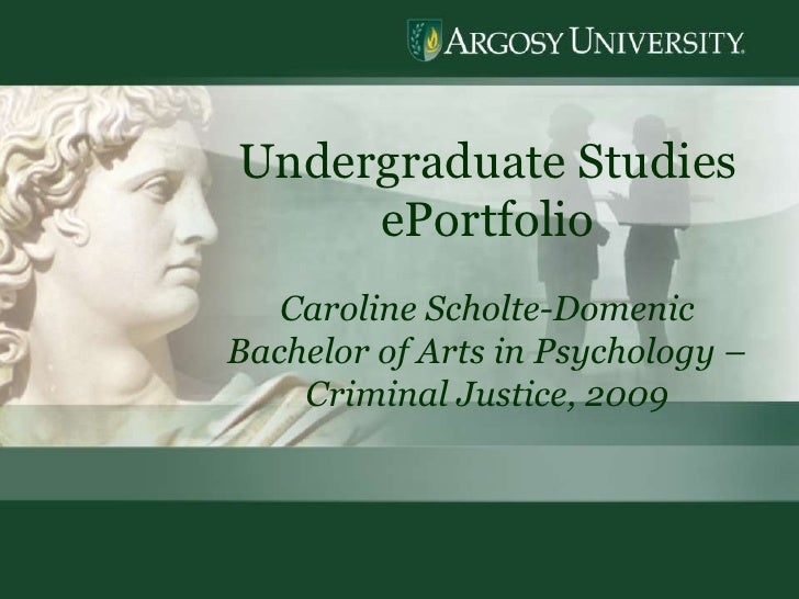 1<br />Undergraduate Studies  ePortfolio<br />Caroline Scholte-Domenic<br />Bachelor of Arts in Psychology – Criminal Just...