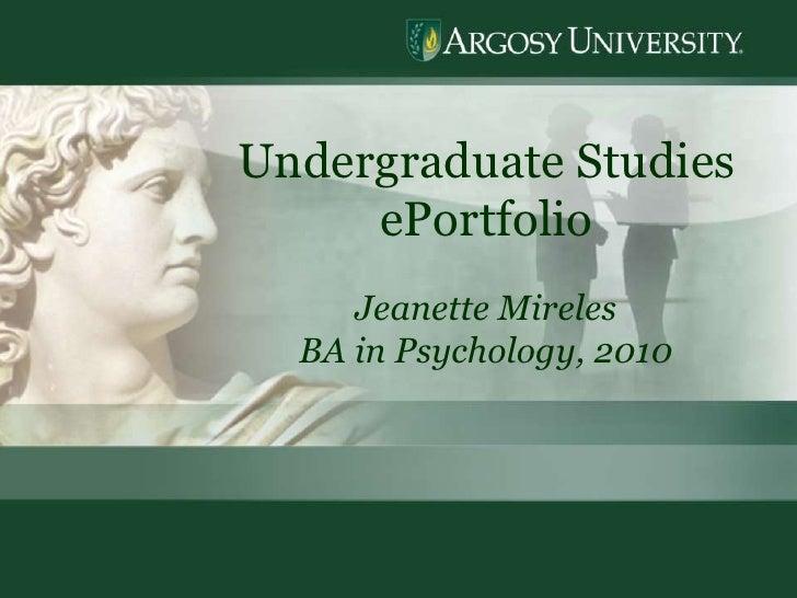 1<br />Undergraduate Studies  ePortfolio<br />Jeanette Mireles<br />BA in Psychology, 2010<br />