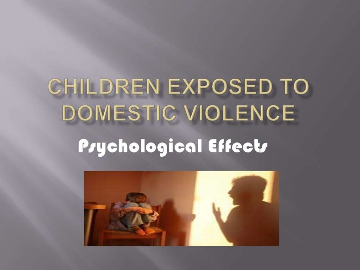 children exposed to domestic violence<br />Psychological Effects<br />