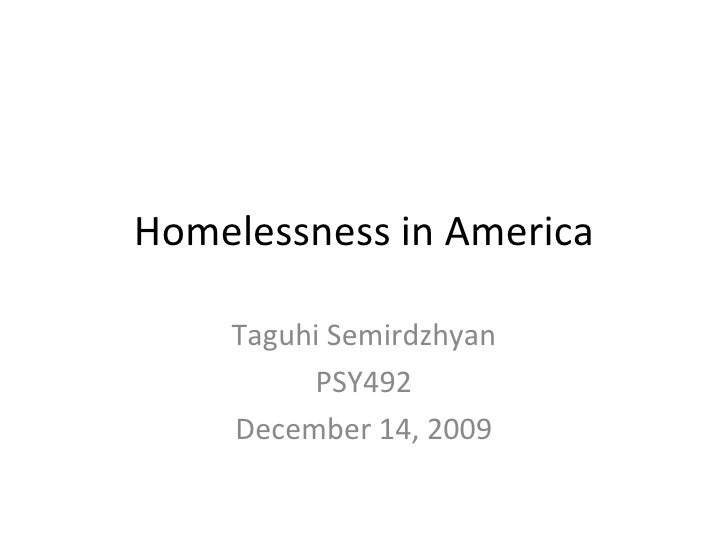 Homelessness in America Taguhi Semirdzhyan PSY492 December 14, 2009