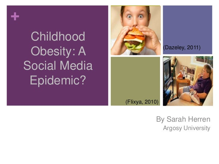 +     Childhood                                           (Dazeley, 2011)     Obesity: A    Social Media     Epidemic?    ...