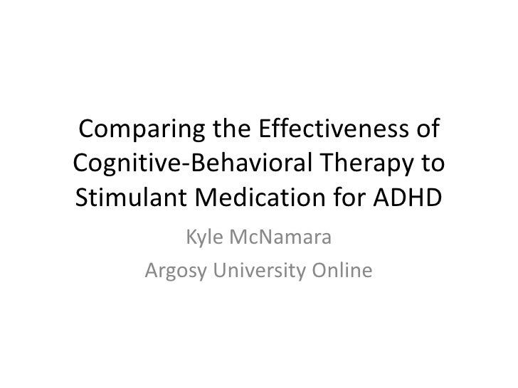Comparing the Effectiveness ofCognitive-Behavioral Therapy toStimulant Medication for ADHD         Kyle McNamara     Argos...