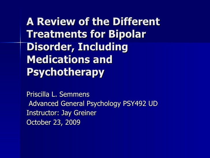 A Review of the Different Treatments for Bipolar Disorder, Including Medications and Psychotherapy Priscilla L. Semmens Ad...
