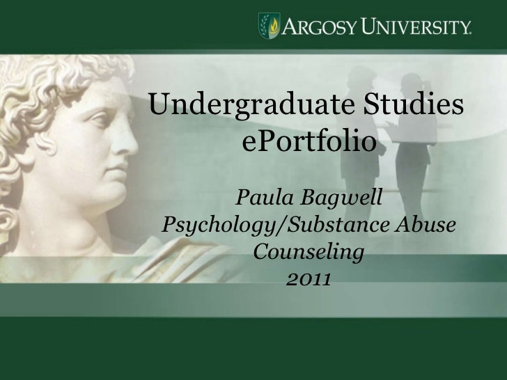 Undergraduate Studies  ePortfolio Paula Bagwell Psychology/Substance Abuse Counseling 2011
