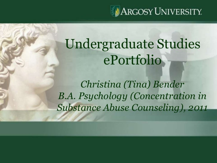 1<br />Undergraduate Studies  ePortfolio<br />Christina (Tina) Bender<br />B.A. Psychology (Concentration in Substance Abu...