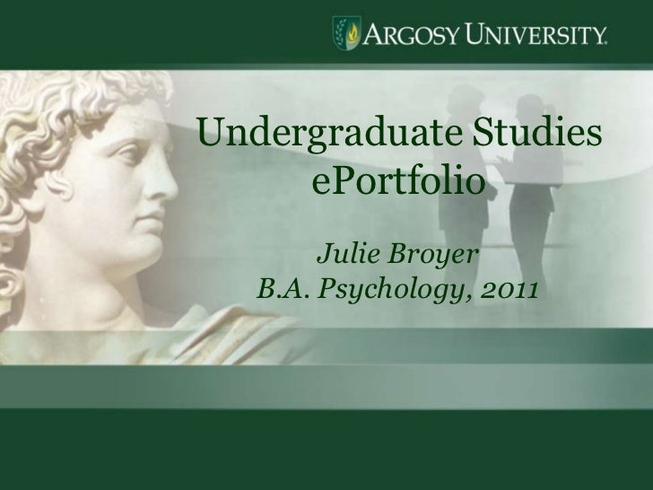 1<br />Undergraduate Studies  ePortfolio<br />Julie Broyer<br />B.A. Psychology, 2011<br />