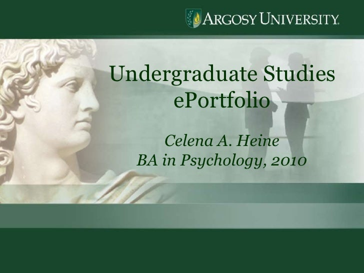 1<br />Undergraduate Studies  ePortfolio<br />Celena A. Heine<br />BA in Psychology, 2010<br />