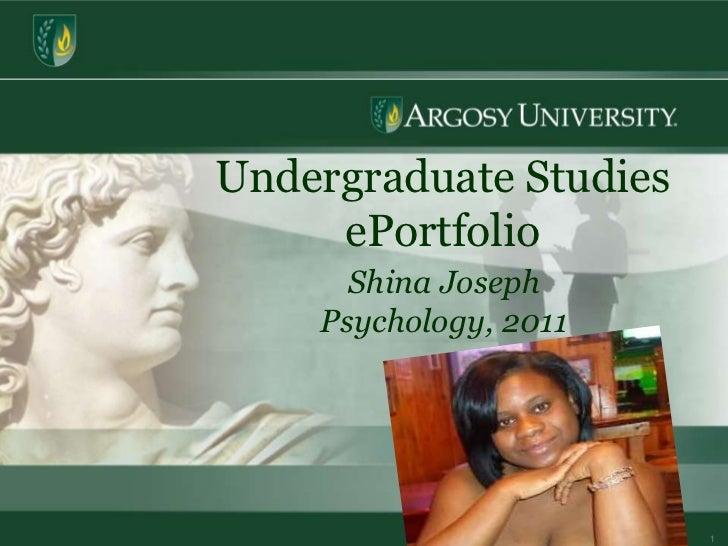 1<br />Undergraduate Studies  ePortfolio<br />Shina Joseph<br />Psychology, 2011<br />