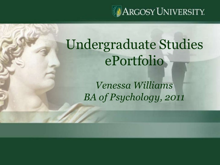 1<br />Undergraduate Studies  ePortfolio<br />Venessa Williams<br />BA of Psychology, 2011<br />