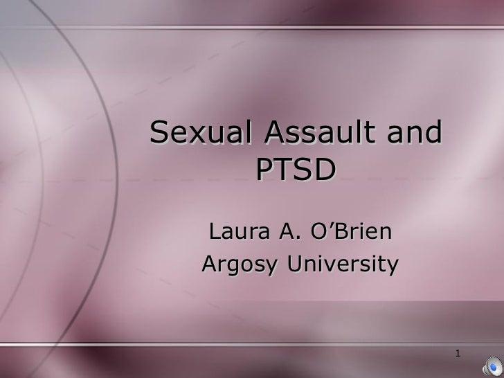 Sexual Assault and PTSD Laura A. O'Brien Argosy University