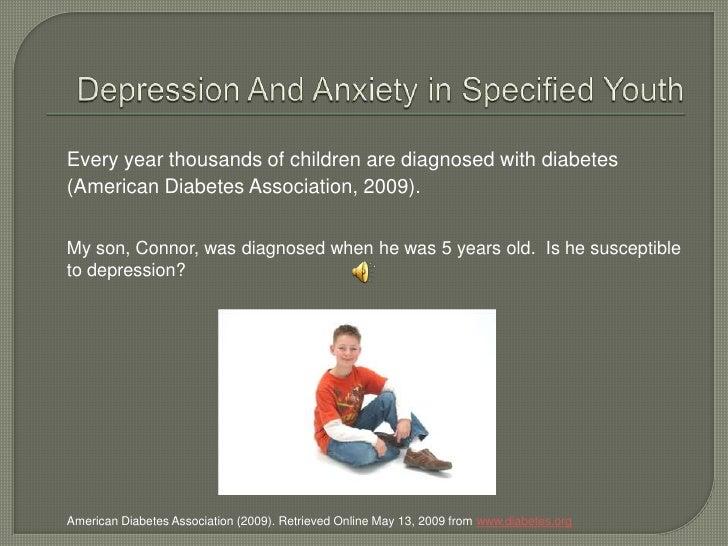 Depression And Anxiety in Specified Youth<br />Every year thousands of children are diagnosed with diabetes (American Diab...