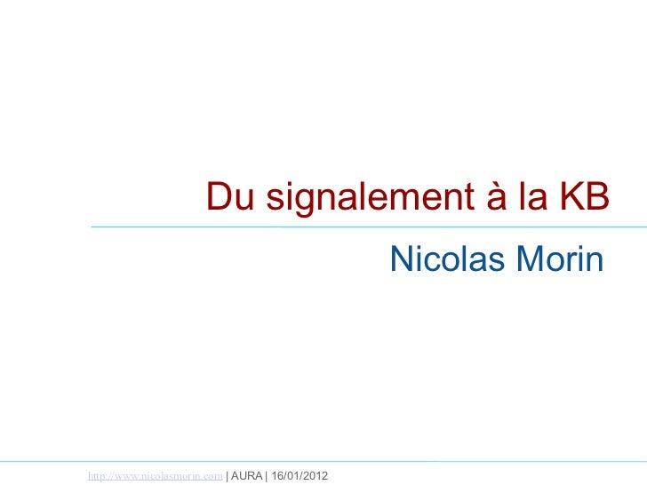 Du signalement à la KB                                                  Nicolas Morinhttp://www.nicolasmorin.com | AURA | ...