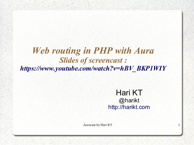 Auracast by Hari KT 1 Web routing in PHP with Aura Slides of screencast : https://www.youtube.com/watch?v=hBV_BKP1WIY Hari...