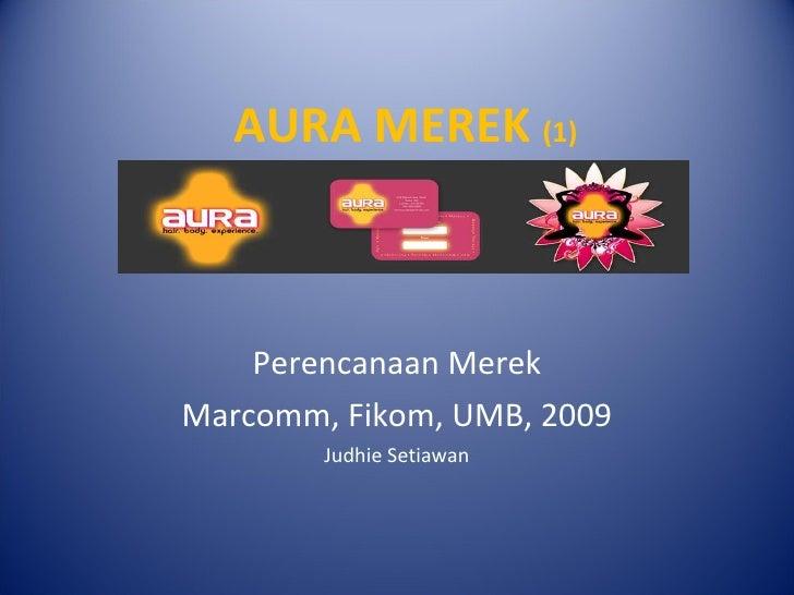 AURA MEREK  (1) Perencanaan Merek Marcomm, Fikom, UMB, 2009 Judhie Setiawan
