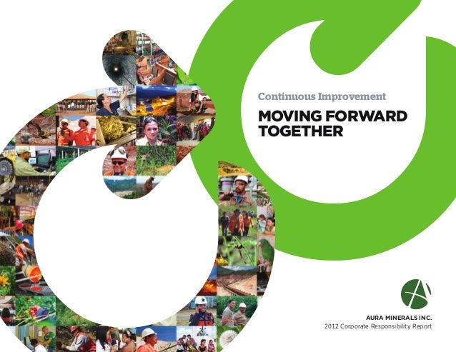 Aura Minerals Inc. 2012 Corporate Responsibility Report Continuous Improvement Moving forward together