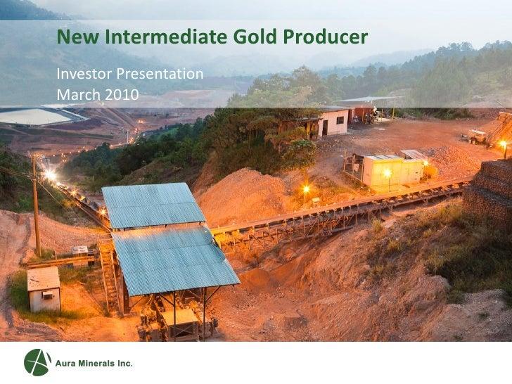 New Intermediate Gold Producer Investor Presentation March 2010